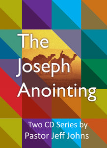 The Joseph Anointing - by Pastor Jeff Johns
