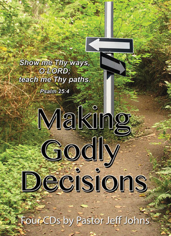 Making Godly Decisions - by Pastor Jeff Johns