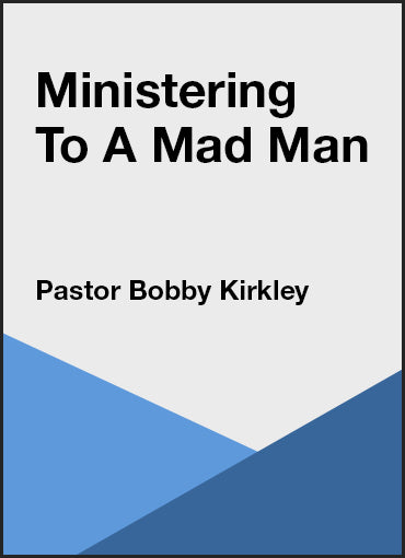 Ministering to a Mad Man - What Does a Women Have to do?