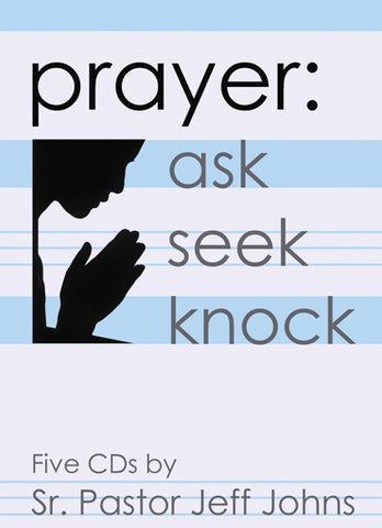 Prayer: ask, seek, knock - by Pastor Jeff Johns
