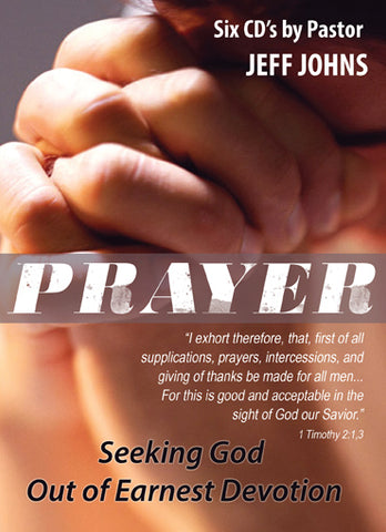 Prayer: Seeking God Out of Earnest Devotion - by Pastor Jeff Johns