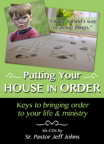 Putting Your House in Order - by Pastor Jeff Johns