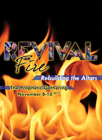 Prophetic Gathering 2017: Revival Fire - Rebuilding the Altars