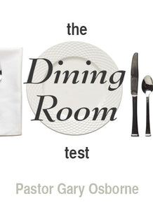 The Dinning Room Test - By Pastor Gary Osborne