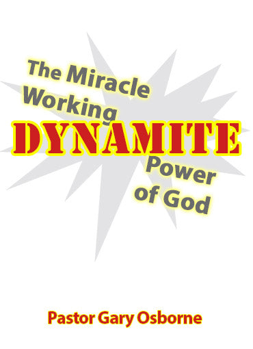 The Miracle Working Dynamite Power of God - Pastor Gary Osborne