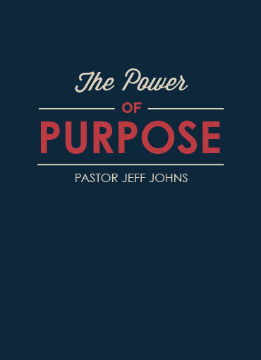 The Power of Purpose - by Pastor Jeff Johns