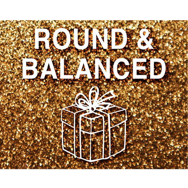 Gift Subscription: Round & Balanced