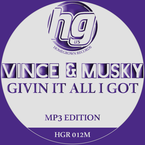 Vince & Musky 'Givin It All I Got' - Homegrown Records