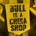 """Bull in a China Shop"""