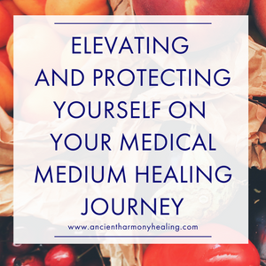 Elevating and Protecting Yourself on Your Medical Medium Healing Journey