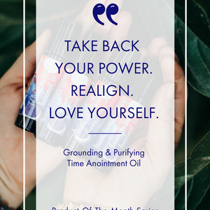 """Take Your Power Back. Realign. Love Yourself."" - Grounding & Purifying Time Anointment Oil"