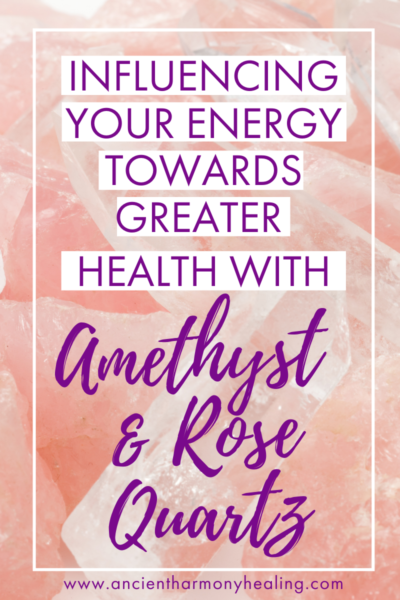 Influencing Your Energy Towards Greater Health With Amethyst And Rose Quartz