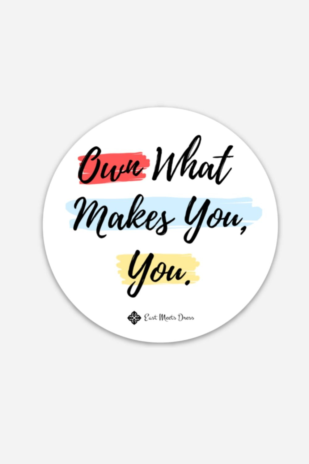 "Own What Makes You, You | 3"" x 3"" Round Sticker"
