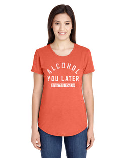 ALCOHOL YOU LATER LADIES SHORT SLEEVE