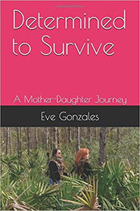 Congratulations  to Eve Gonzales on her new book, Determined to Survive: A Mother-Daughter Journey