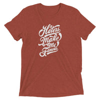 Inspirational-Haters Make Me Famous T-Shirt-Clay Triblend-XS-StolenCompany