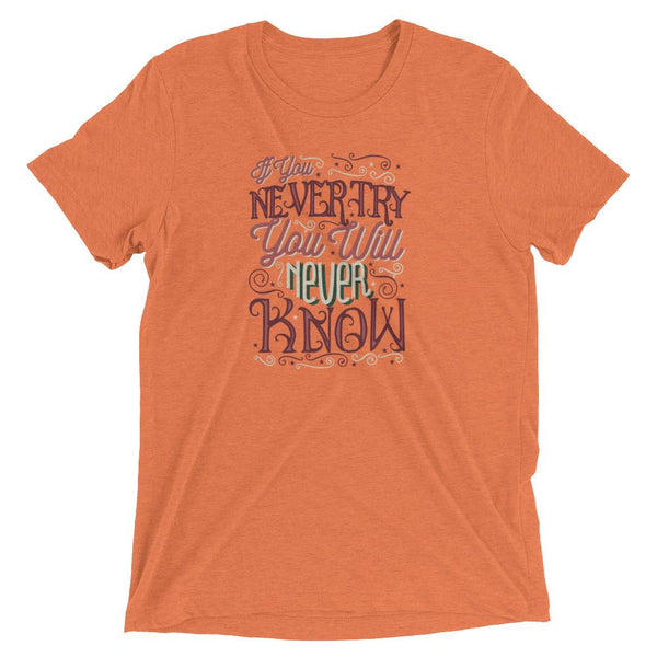 Inspirational-If You Never Try T-Shirt-Orange Triblend-XS-StolenCompany