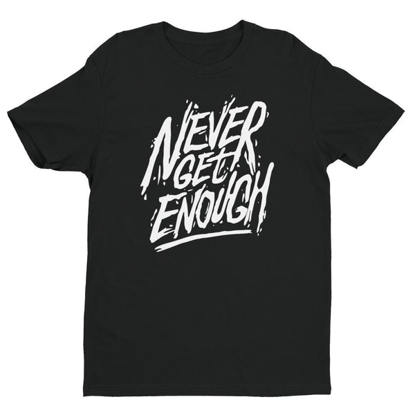 Inspirational-Men's Never Get Enough T-shirt-Black-XS-StolenCompany