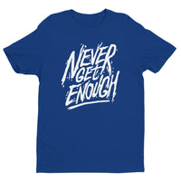 Inspirational-Men's Never Get Enough T-shirt-Royal Blue-XS-StolenCompany