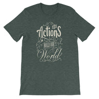 Inspirational-Our Actions Build our World T-Shirt-Heather Forest-S-StolenCompany