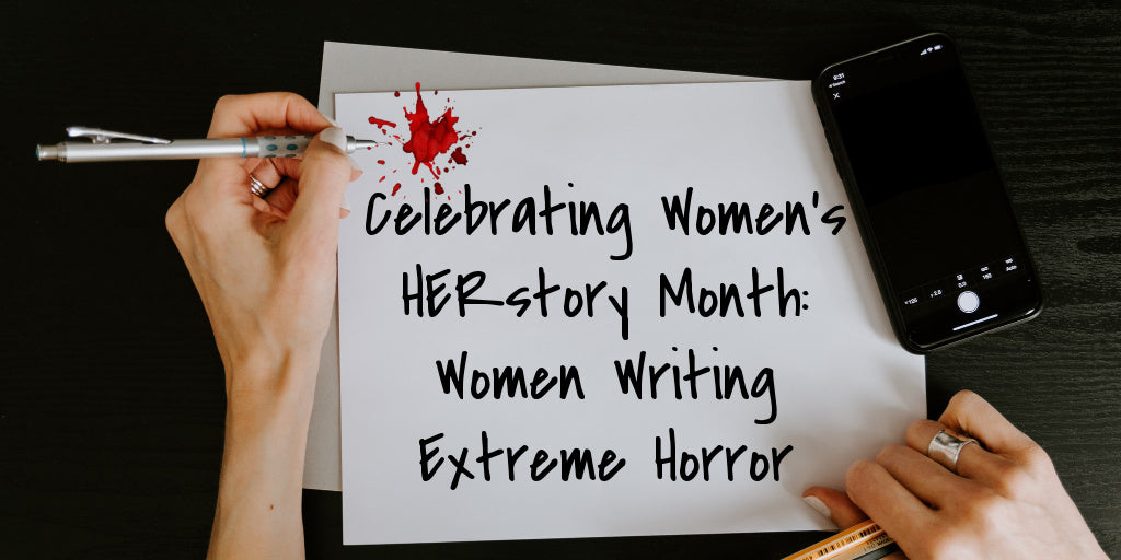 Celebrating Women's HERstory Month: Women Writing Extreme Horror by Kenzie Jennings & Janine Pipe