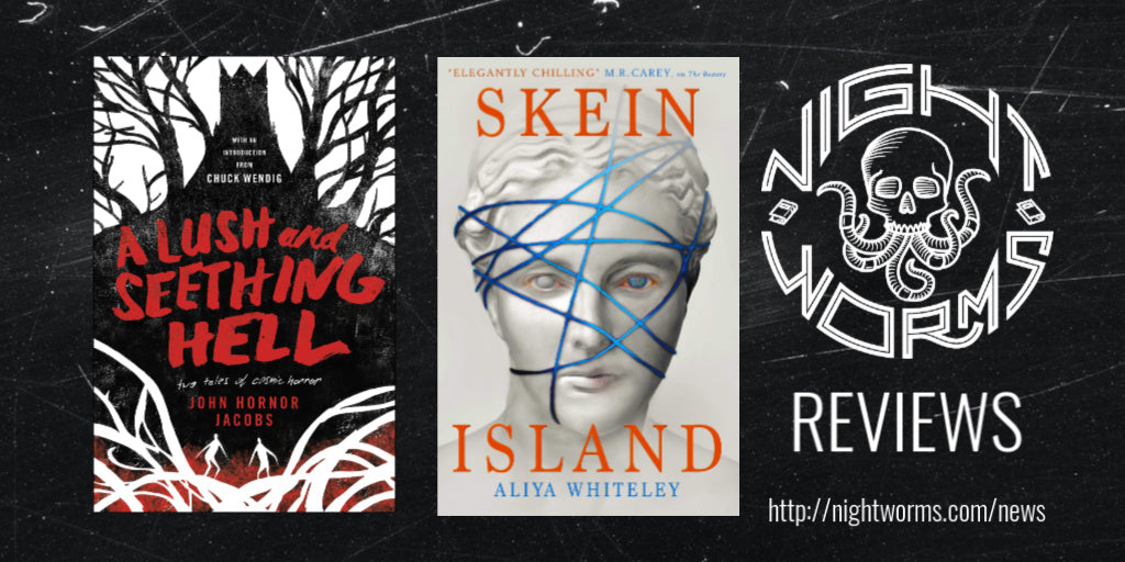 BOOK REVIEW: Kallie Reviews A LUSH AND SEETHING HELL by John Hornor Jacobs and SKEIN ISLAND by Aliya Whiteley
