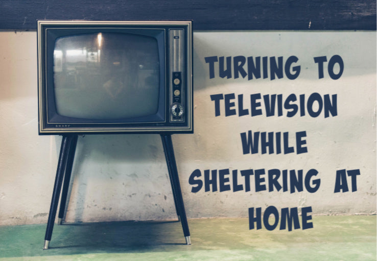 Turning to Television While Sheltering at Home by Mindi Snyder