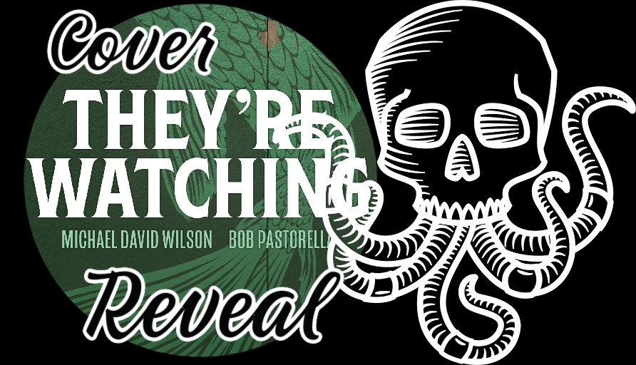 Cover Reveal: THEY'RE WATCHING by Michael David Wilson & Bob Pastorella