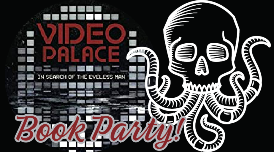 Night Worms Book Party: VIDEO PALACE: In Search of the Eyeless Man by Dr. Maynard Wills
