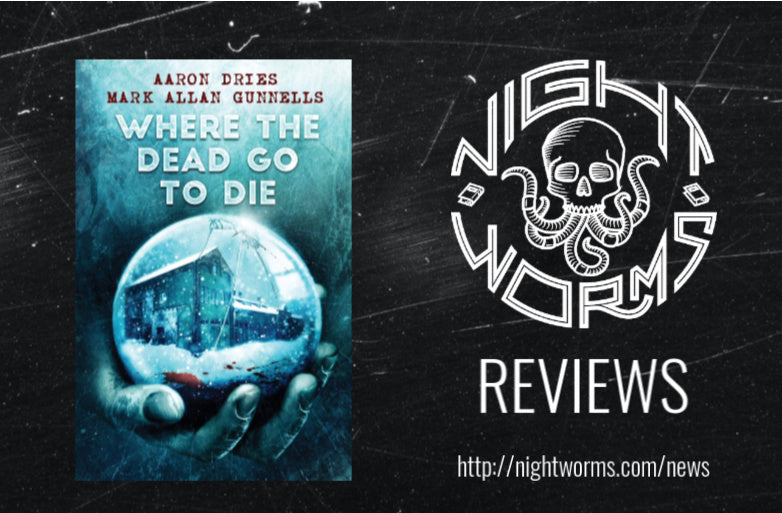 BOOK REVIEW: Side by Side Reviews of WHERE THE DEAD GO TO DIE by Aaron Dries and Mark Allan Gunnells