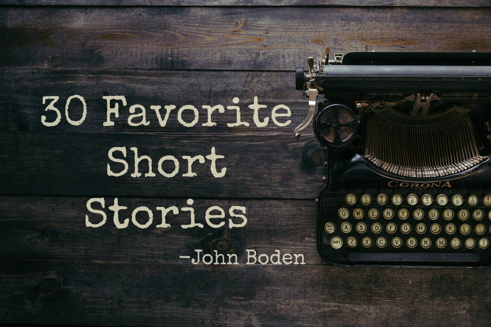 30 Favorite Short Stories by John Boden