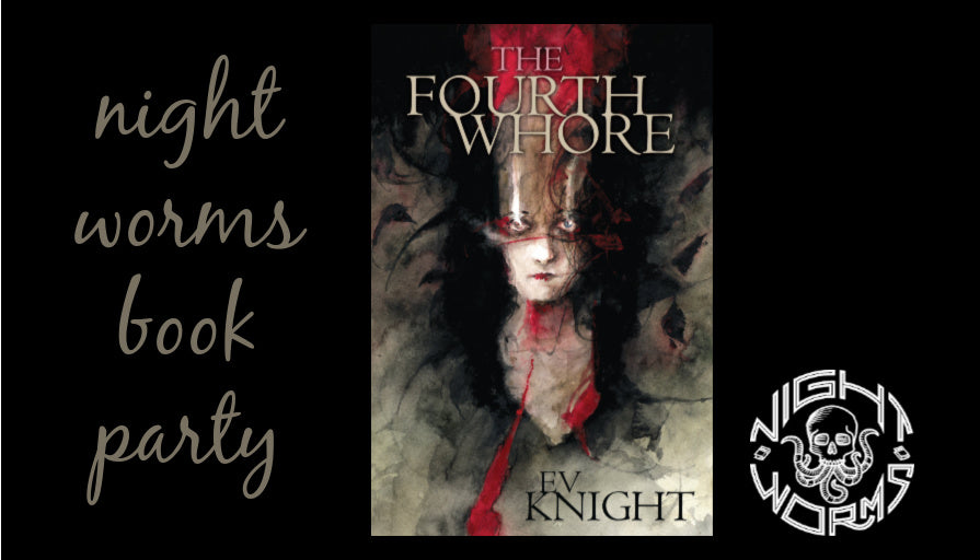 Night Worms Book Party: THE FOURTH WHORE by EV Knight