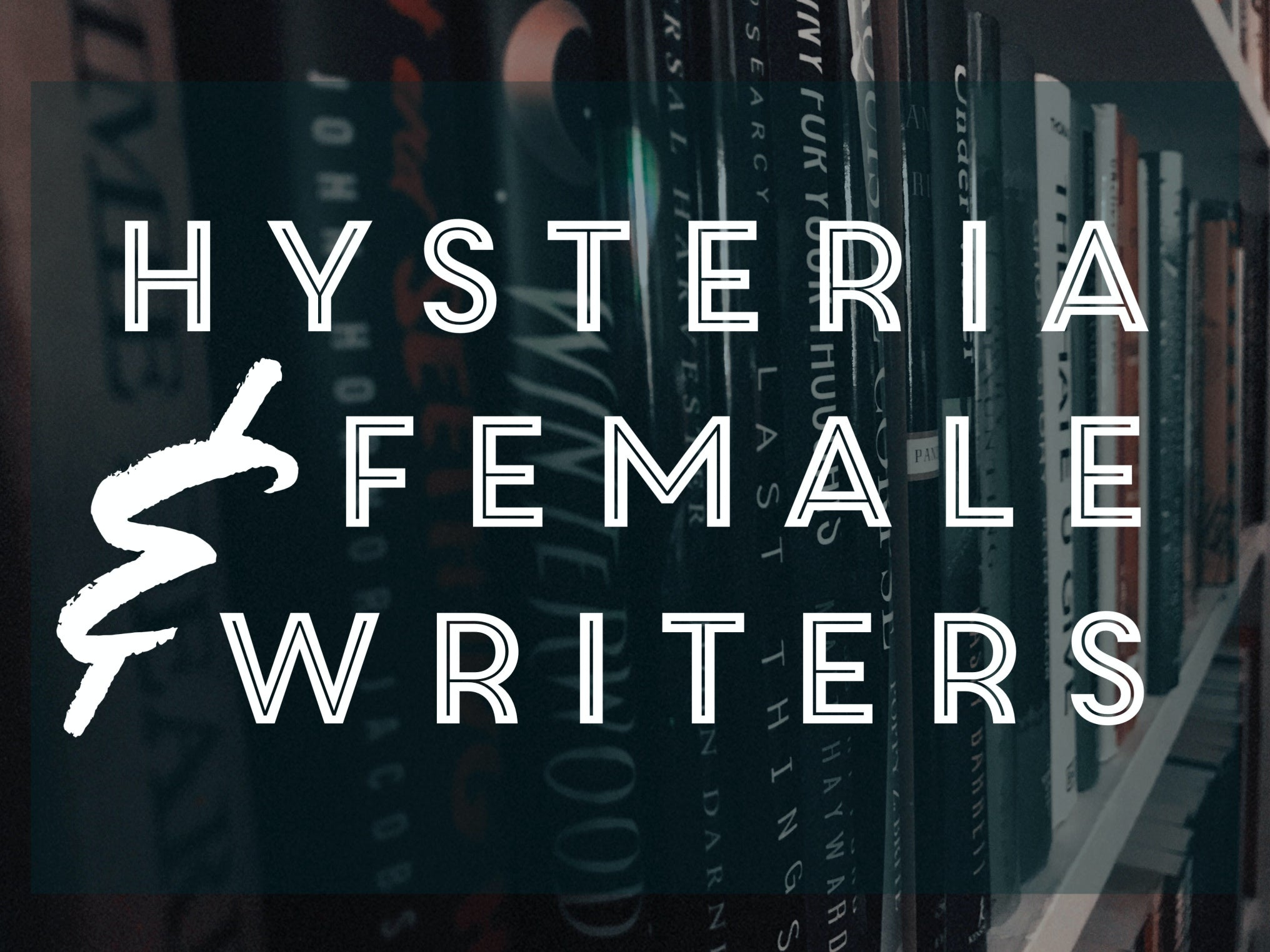 Hysteria and Female Writers by Kallie Weisgarber