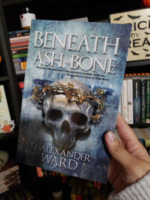 Beneath Ash and Bone by D. Alexander Ward