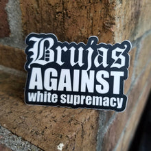 Load image into Gallery viewer, Brujas against white supremacy Sticker