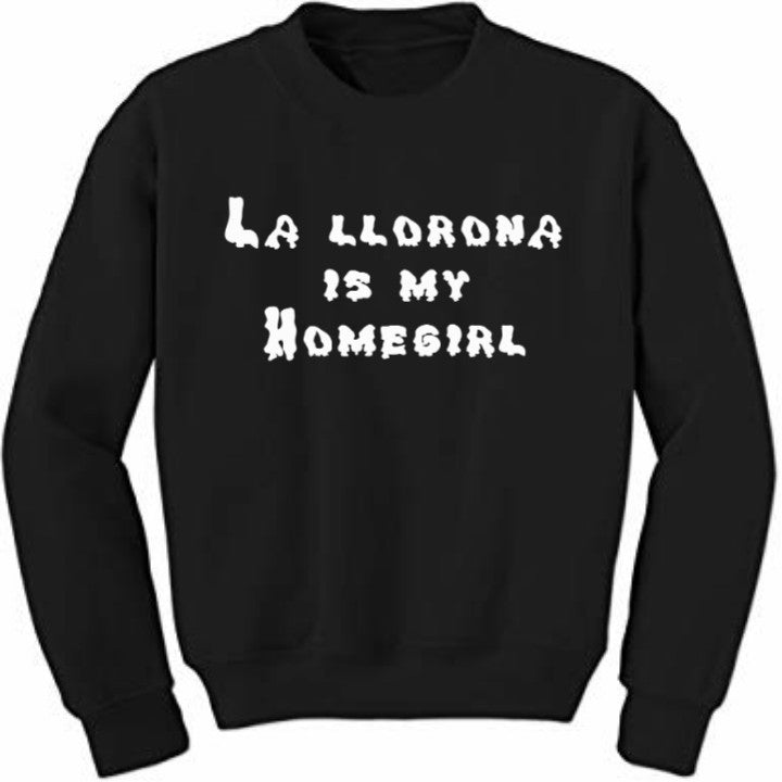 La llorona is my homegirl Sweatshirt