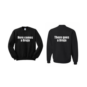 Here comes/goes a Bruja Sweatshirt