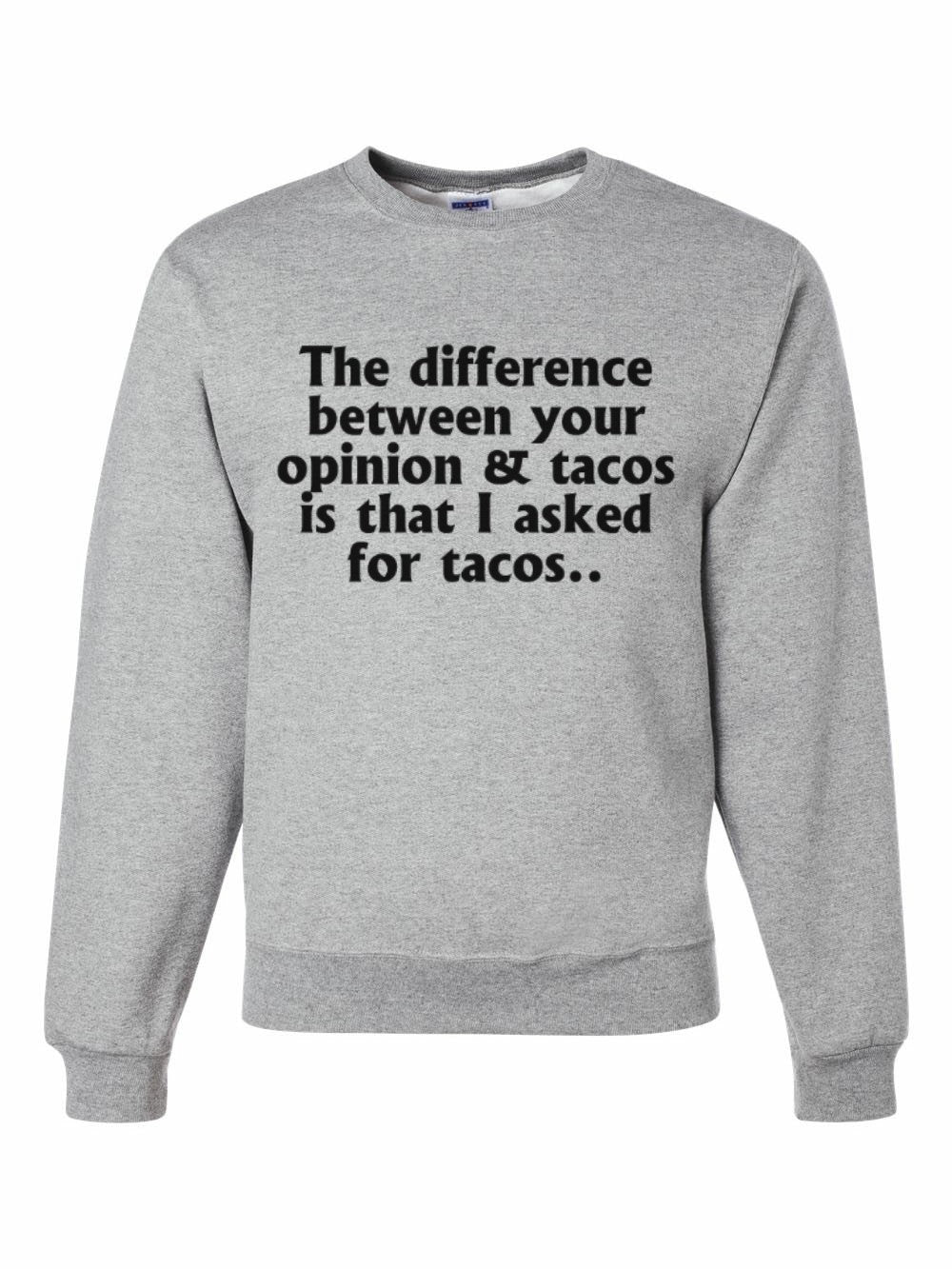 I asked for Tacos Sweatshirt