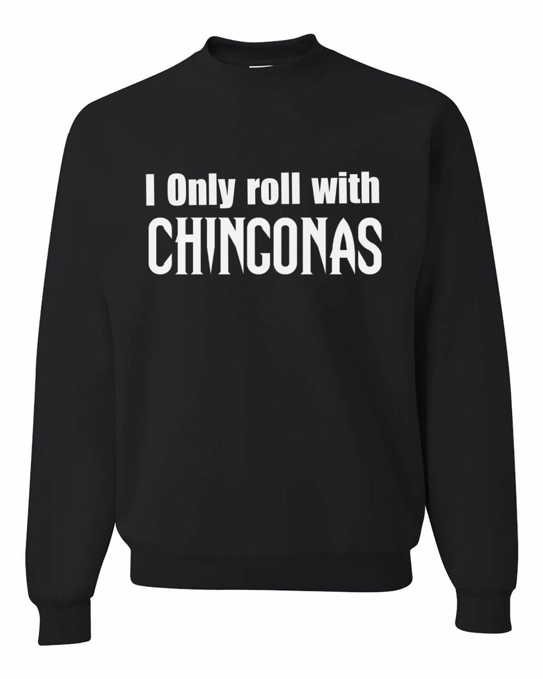 I only roll with Chingonas Sweatshirt