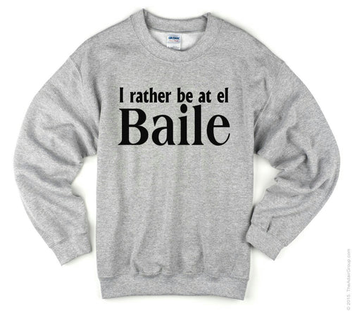 I rather be at the Baile Sweatshirt