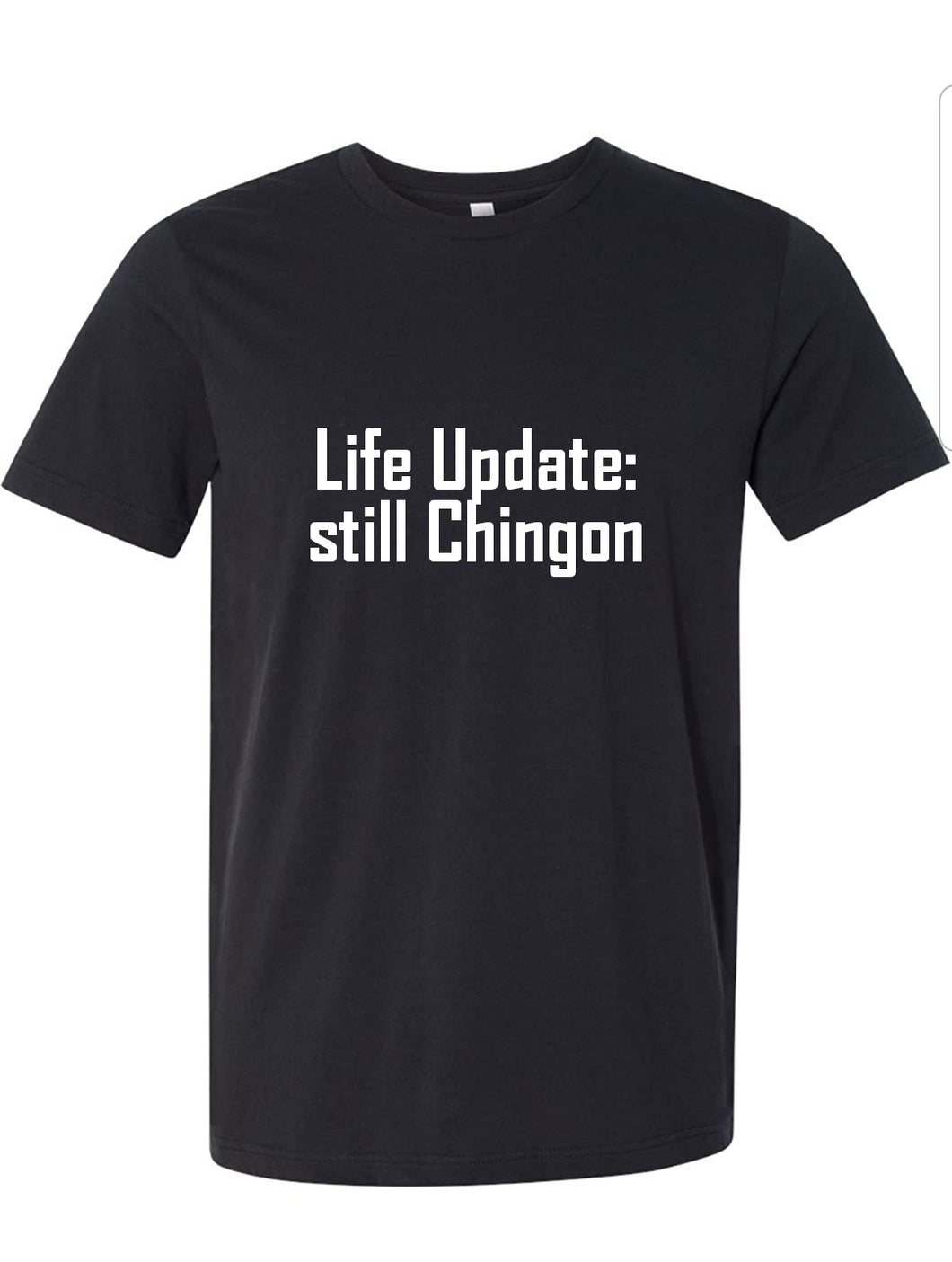 Life Update: still Chingon TShirt