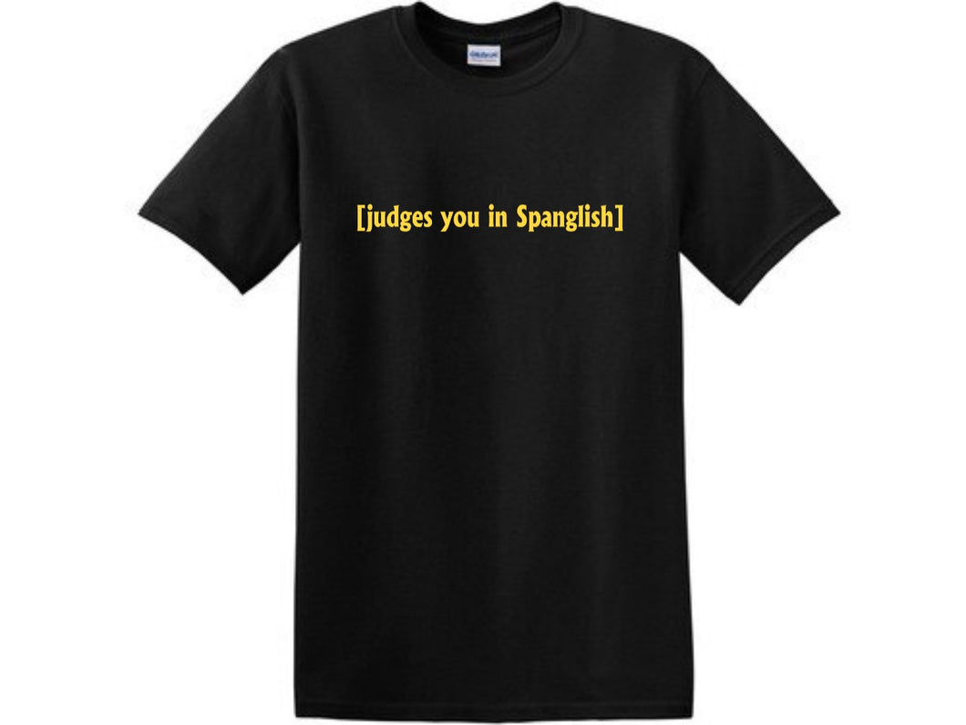 Judges you in Spanglish Shirt