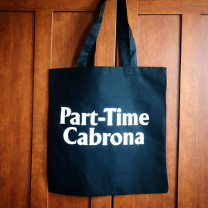 Full-Time/Part-Time // Chingona/Cabrona Tote