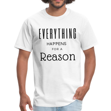 Load image into Gallery viewer, Everything Happens for a Reason T-Shirt - white