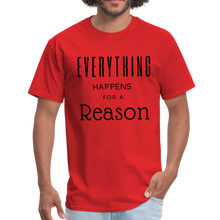 Load image into Gallery viewer, Everything Happens for a Reason T-Shirt - red
