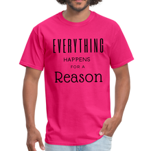 Load image into Gallery viewer, Everything Happens for a Reason T-Shirt - fuchsia