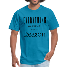 Load image into Gallery viewer, Everything Happens for a Reason T-Shirt - turquoise