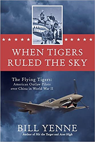 When Tigers Ruled The Sky, By Bill Yenne