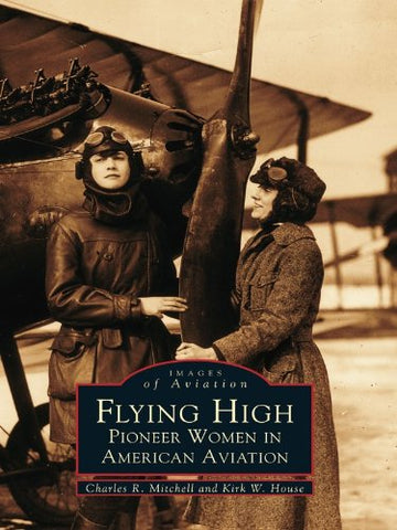 Flying High: Pioneer Women in American Aviation (Images of Aviation)