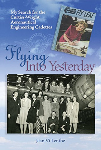 Flying into Yesterday: My Search for the Curtiss-Wright Aeronautical Engineering Cadettes